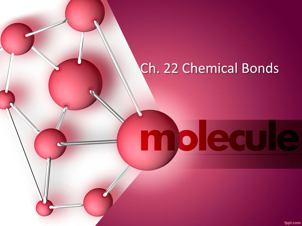 Ch. 22 Chemical Bonds