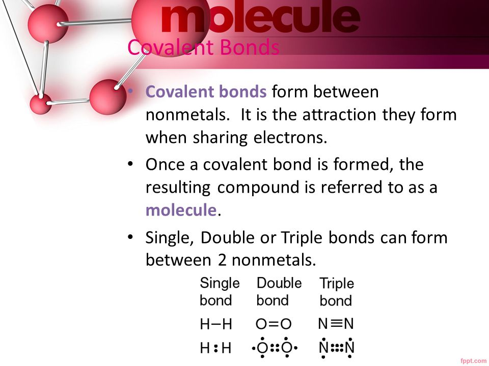 Covalent Bonds Covalent bonds form between nonmetals.