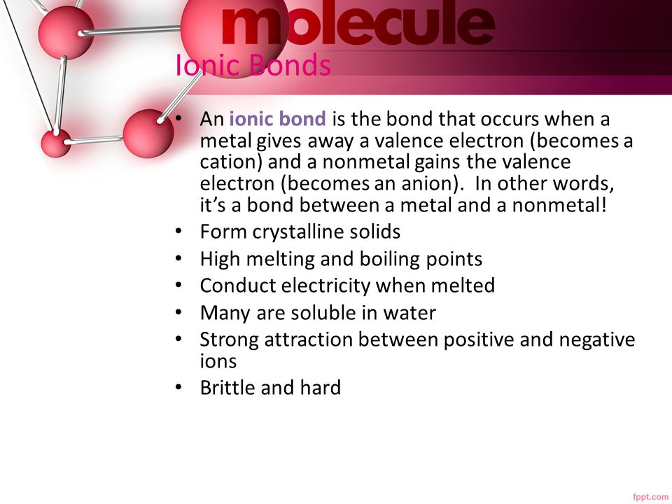 Ionic Bonds An ionic bond is the bond that occurs when a metal gives away a valence electron (becomes a cation) and a nonmetal gains the valence elect