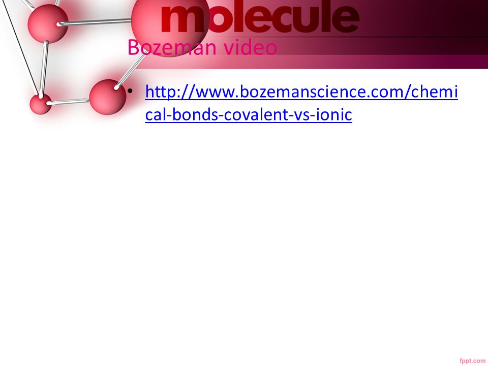 Bozeman videos http://www.bozemanscience.com/namin g-compounds-part-1 http://www.bozemanscience.com/namin g-compounds-part-1 http://www.bozemanscience.com/namin g-compounds-part-2 http://www.bozemanscience.com/namin g-compounds-part-2
