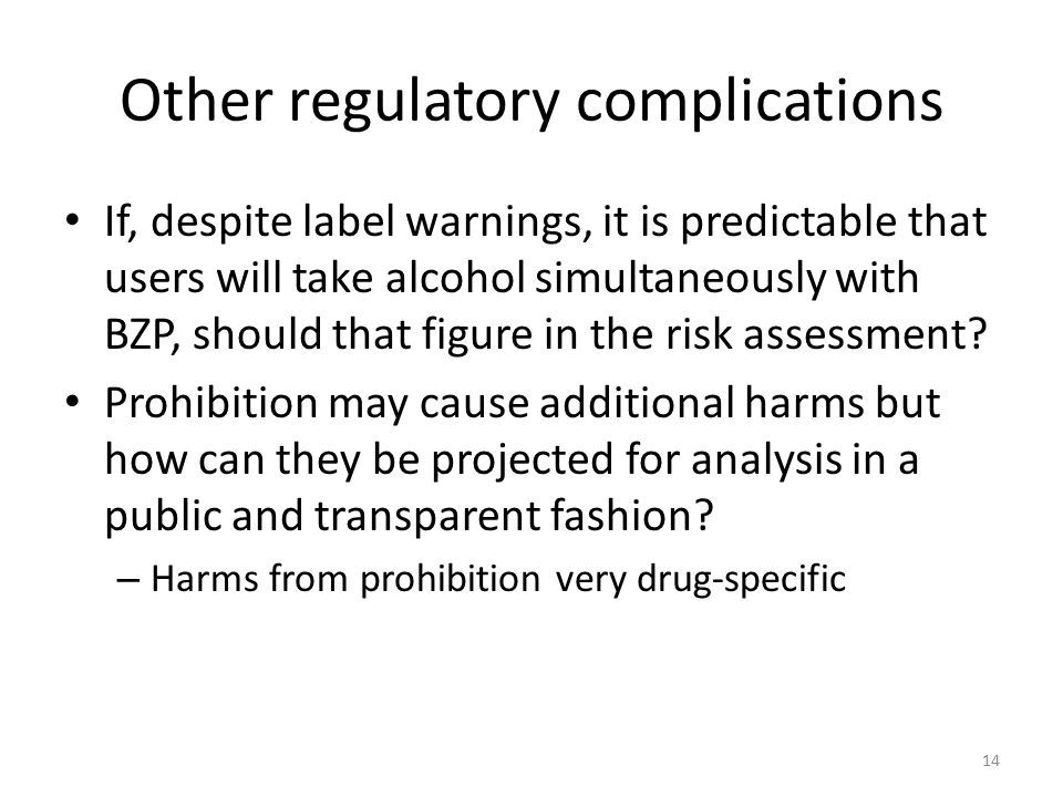 Other regulatory complications If, despite label warnings, it is predictable that users will take alcohol simultaneously with BZP, should that figure