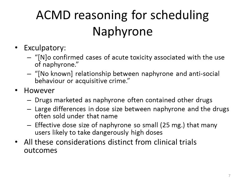 "ACMD reasoning for scheduling Naphyrone Exculpatory: – ""[N]o confirmed cases of acute toxicity associated with the use of naphyrone."" – ""[No known] re"