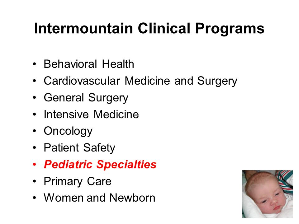 Intermountain Clinical Programs Behavioral Health Cardiovascular Medicine and Surgery General Surgery Intensive Medicine Oncology Patient Safety Pediatric Specialties Primary Care Women and Newborn