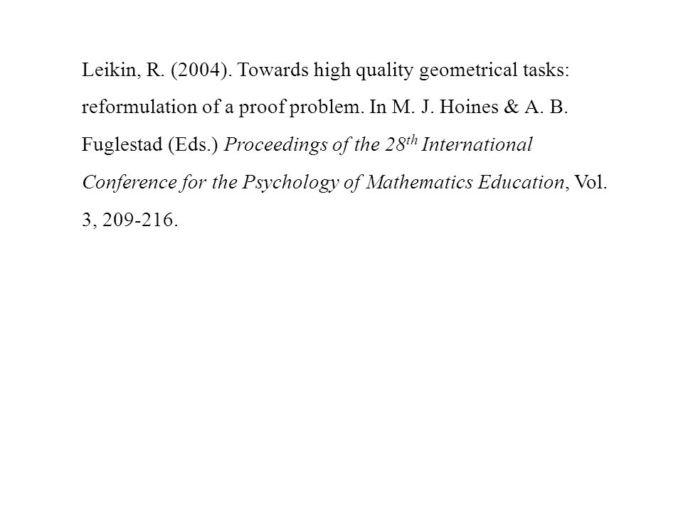 Leikin, R. (2004). Towards high quality geometrical tasks: reformulation of a proof problem. In M. J. Hoines & A. B. Fuglestad (Eds.) Proceedings of t