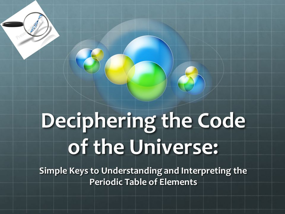Deciphering the Code of the Universe: Simple Keys to Understanding and Interpreting the Periodic Table of Elements