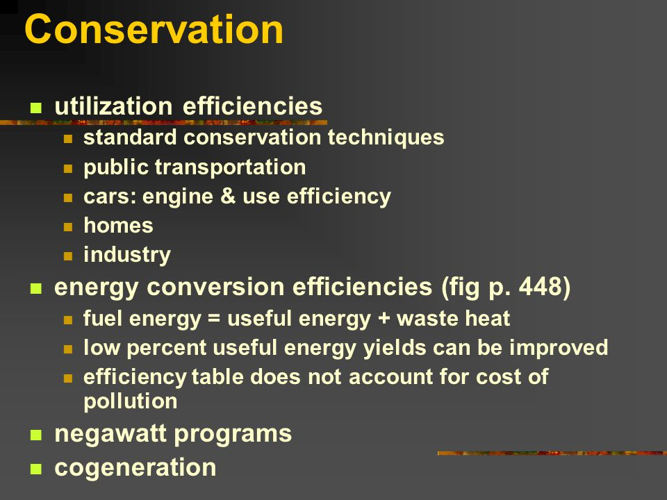 Conservation utilization efficiencies standard conservation techniques public transportation cars: engine & use efficiency homes industry energy conversion efficiencies (fig p.