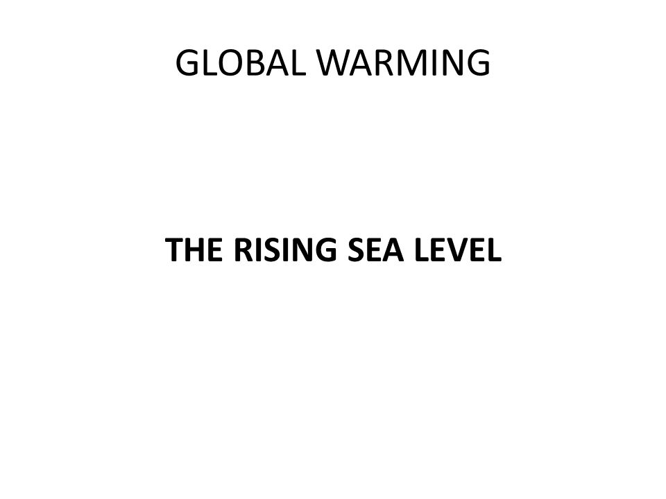 GLOBAL WARMING THE RISING SEA LEVEL