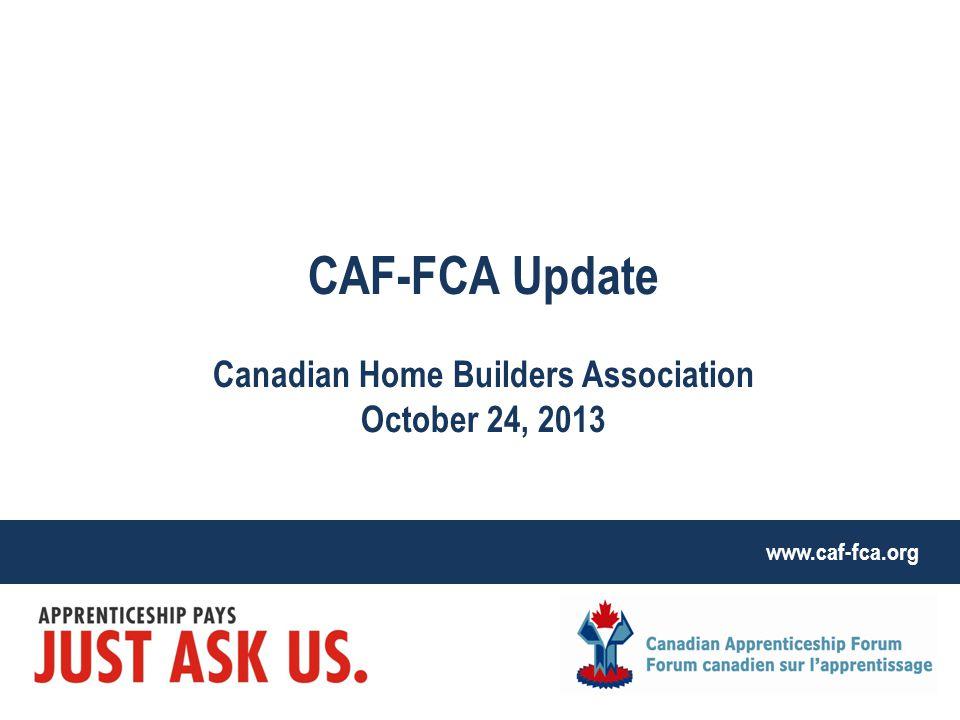 www.caf-fca.org CAF-FCA Update Canadian Home Builders Association October 24, 2013