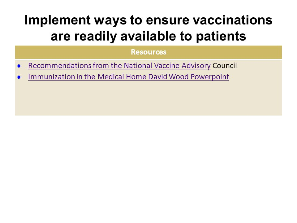 Implement ways to ensure vaccinations are readily available to patients Resources  Recommendations from the National Vaccine Advisory Council Recomme