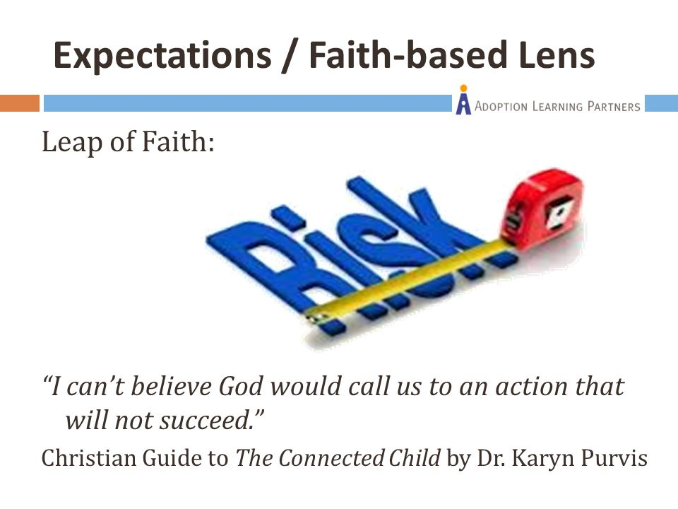 "Leap of Faith: ""I can't believe God would call us to an action that will not succeed."" Christian Guide to The Connected Child by Dr. Karyn Purvis Expe"