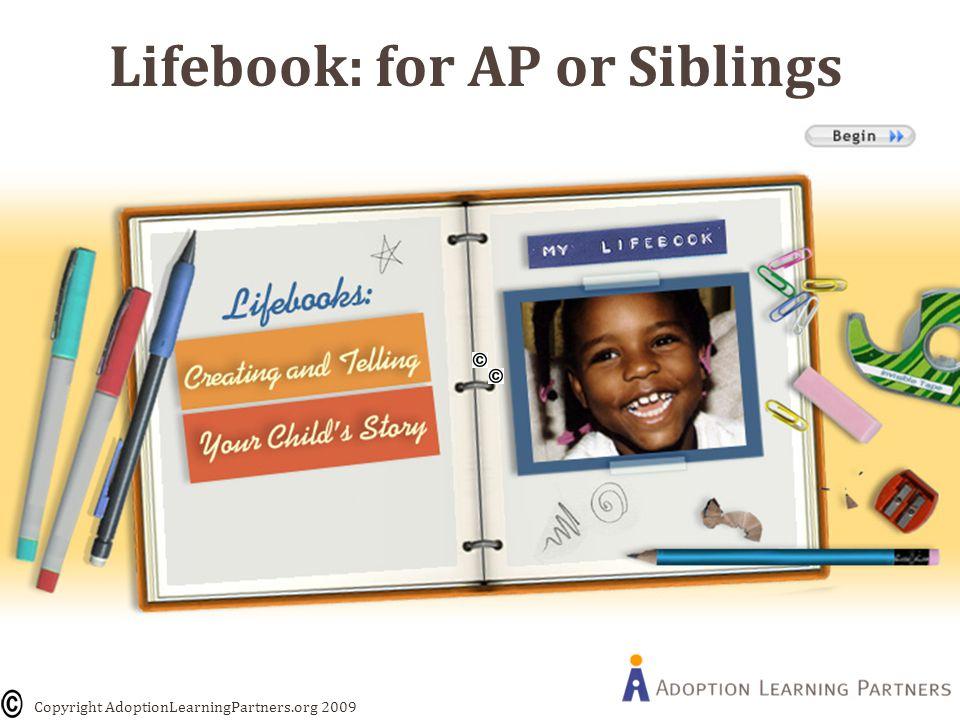 Lifebook: for AP or Siblings Copyright AdoptionLearningPartners.org 2009