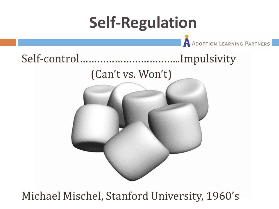 Self-Regulation Self-control……………………………..Impulsivity (Can't vs.