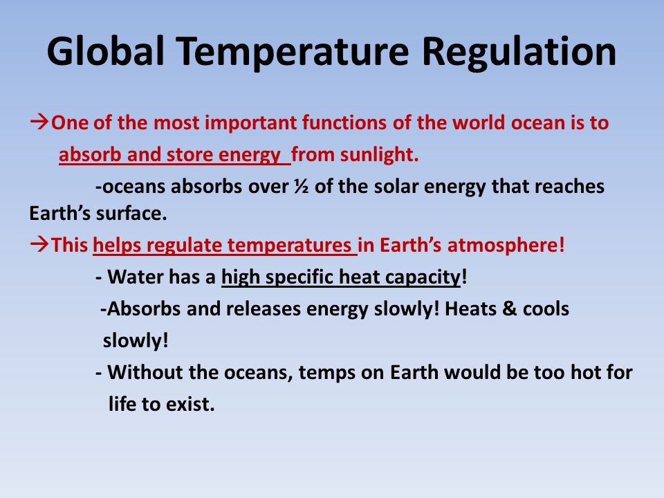Global Temperature Regulation  One of the most important functions of the world ocean is to absorb and store energy from sunlight. -oceans absorbs ov