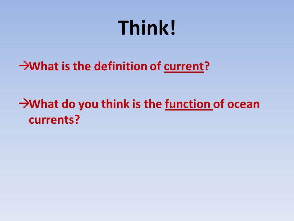 Ocean Currents  A current is continuous directional movement of ocean water  Currents circulate warm water causing the land areas they flow past to have more moderate temperatures.