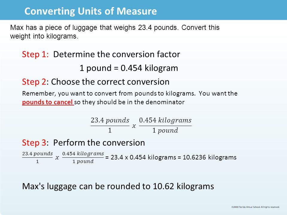 Converting Units of Measure Max has a piece of luggage that weighs 23.4 pounds.