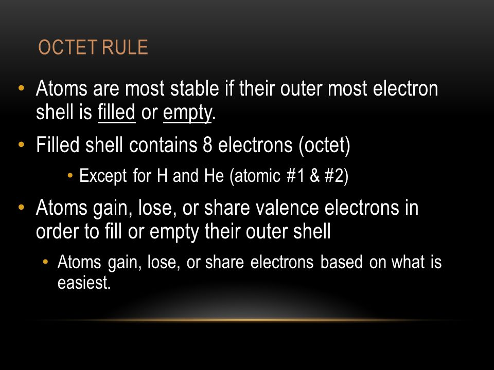 OCTET RULE Atoms are most stable if their outer most electron shell is filled or empty.