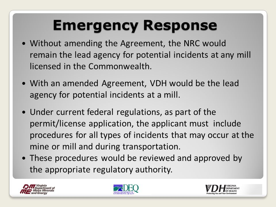 Without amending the Agreement, the NRC would remain the lead agency for potential incidents at any mill licensed in the Commonwealth. With an amended
