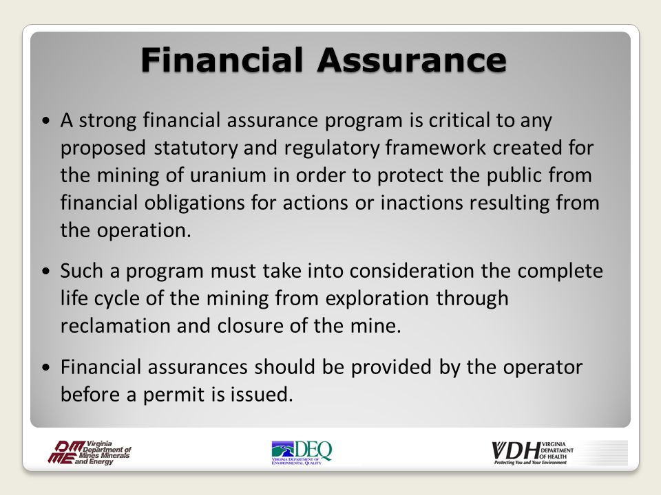 A strong financial assurance program is critical to any proposed statutory and regulatory framework created for the mining of uranium in order to prot