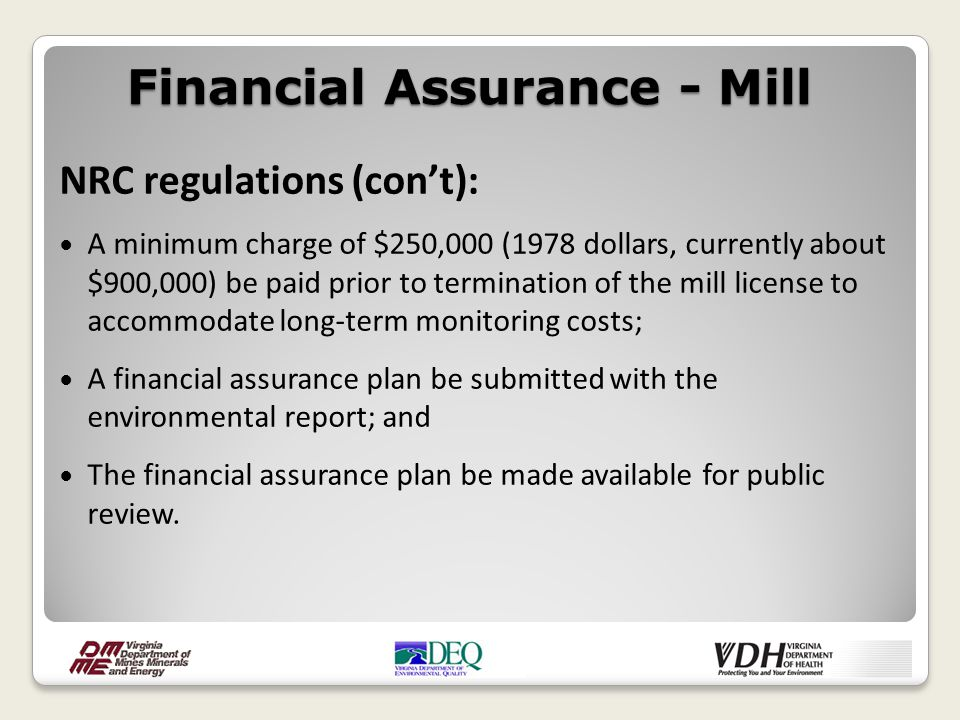 NRC regulations (con't): A minimum charge of $250,000 (1978 dollars, currently about $900,000) be paid prior to termination of the mill license to acc