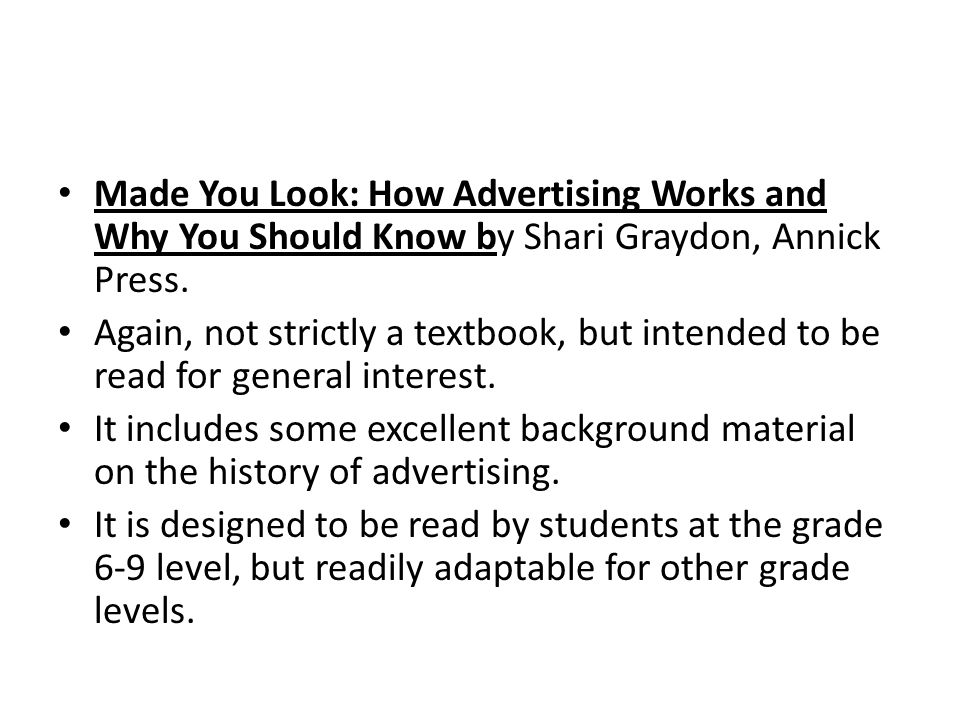 Made You Look: How Advertising Works and Why You Should Know by Shari Graydon, Annick Press.