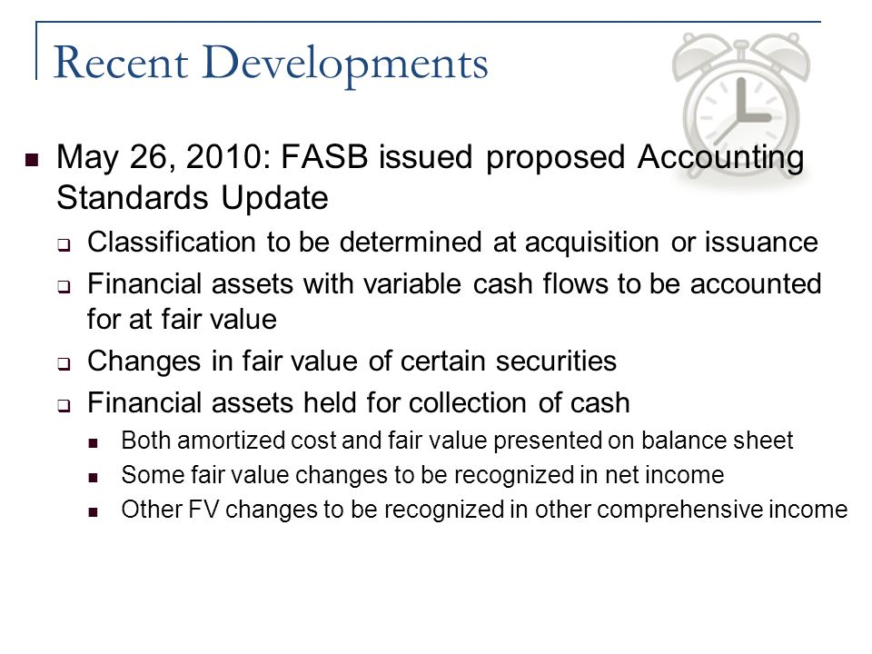 Recent Developments May 26, 2010: FASB issued proposed Accounting Standards Update  Classification to be determined at acquisition or issuance  Fina