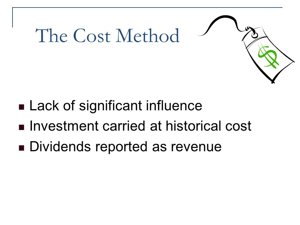 The Cost Method Lack of significant influence Investment carried at historical cost Dividends reported as revenue