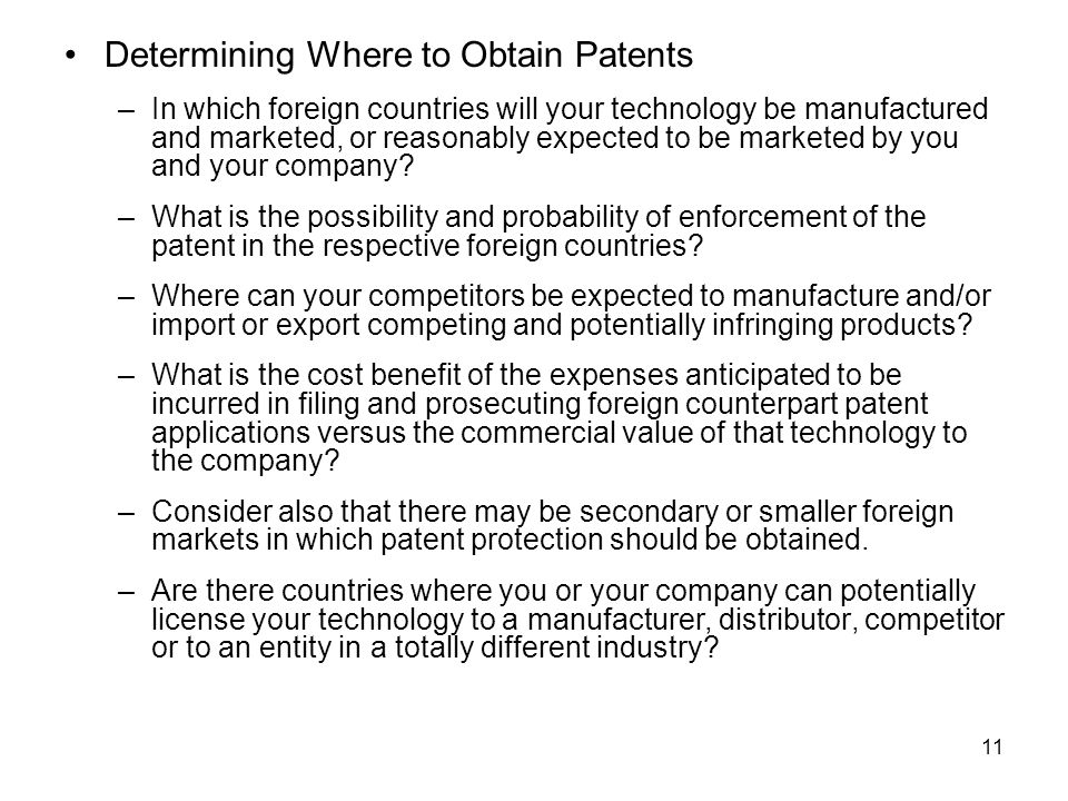11 Determining Where to Obtain Patents –In which foreign countries will your technology be manufactured and marketed, or reasonably expected to be marketed by you and your company.