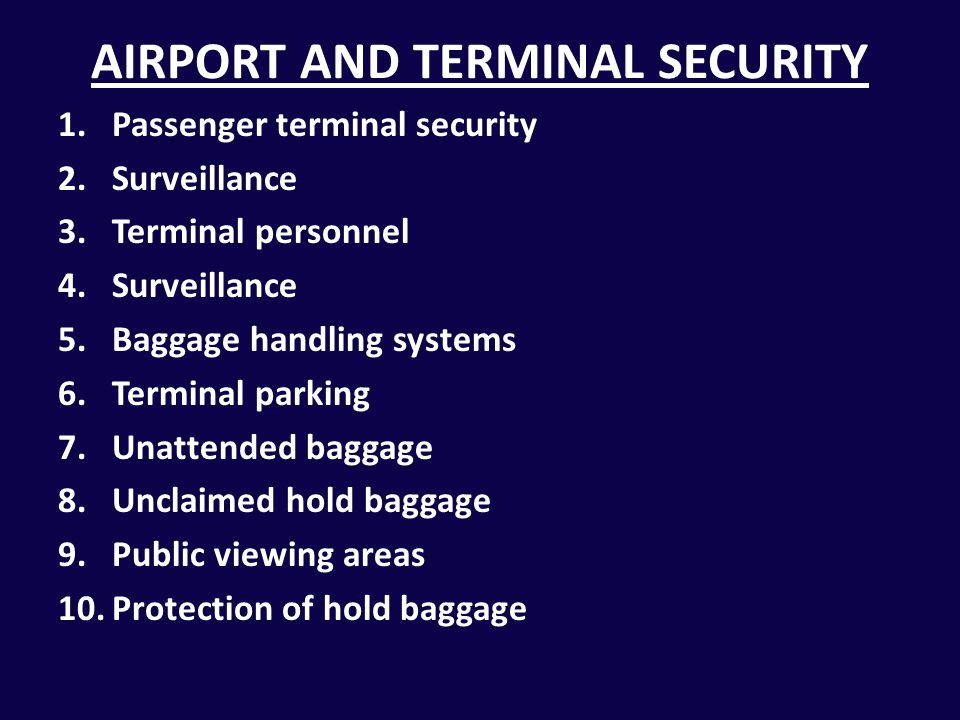 AIRPORT AND TERMINAL SECURITY 1.Passenger terminal security 2.Surveillance 3.Terminal personnel 4.Surveillance 5.Baggage handling systems 6.Terminal p