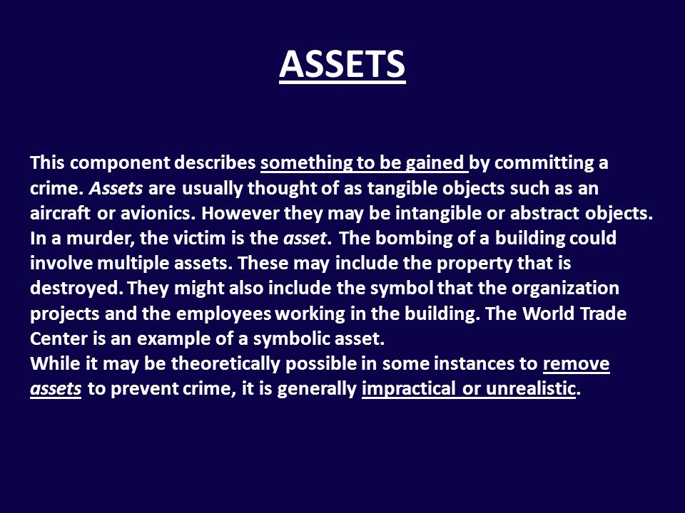 ASSETS This component describes something to be gained by committing a crime. Assets are usually thought of as tangible objects such as an aircraft or