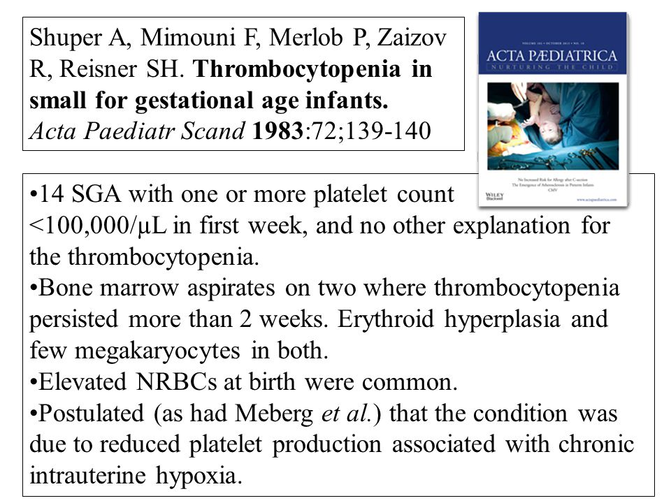 Shuper A, Mimouni F, Merlob P, Zaizov R, Reisner SH. Thrombocytopenia in small for gestational age infants. Acta Paediatr Scand 1983:72;139-140 14 SGA