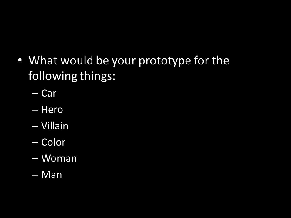 What would be your prototype for the following things: – Car – Hero – Villain – Color – Woman – Man
