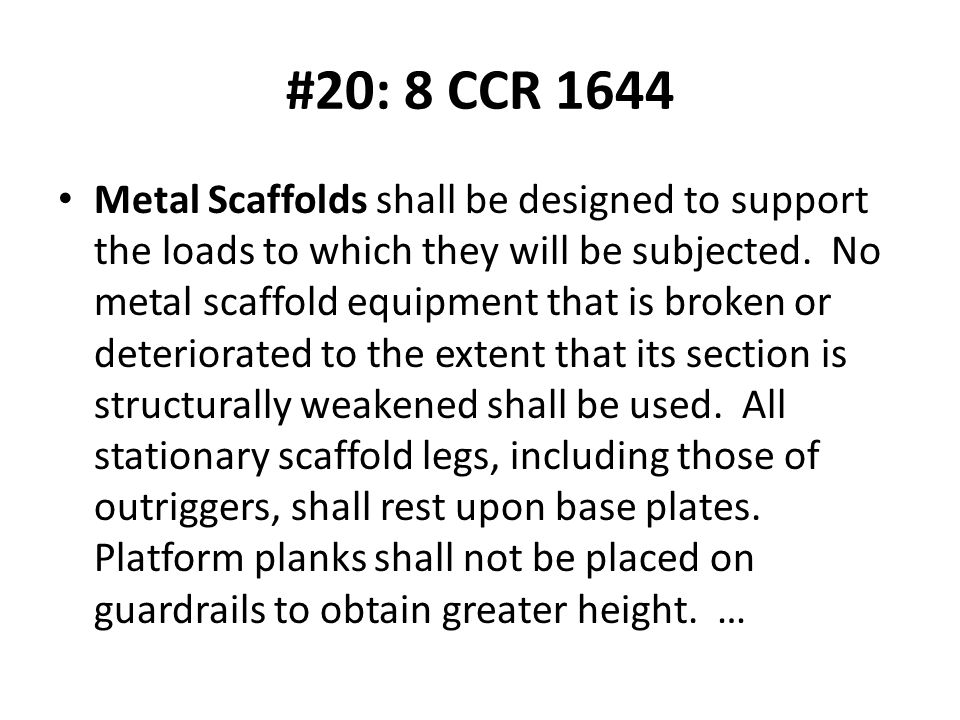 #20: 8 CCR 1644 Metal Scaffolds shall be designed to support the loads to which they will be subjected.
