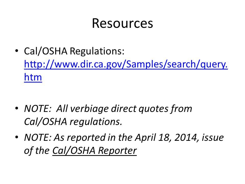 Resources Cal/OSHA Regulations: http://www.dir.ca.gov/Samples/search/query. htm http://www.dir.ca.gov/Samples/search/query. htm NOTE: All verbiage dir