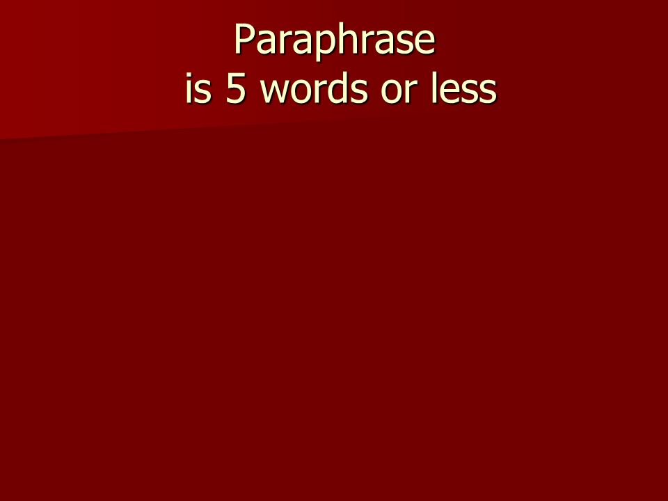 Paraphrase is 5 words or less