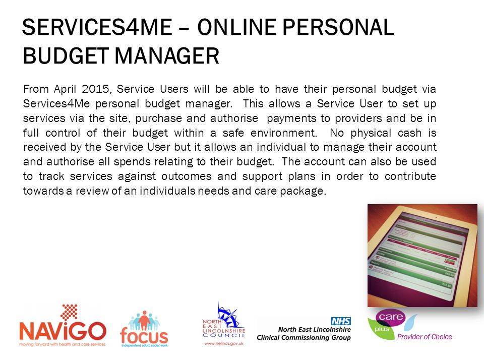 SERVICES4ME – ONLINE PERSONAL BUDGET MANAGER From April 2015, Service Users will be able to have their personal budget via Services4Me personal budget manager.
