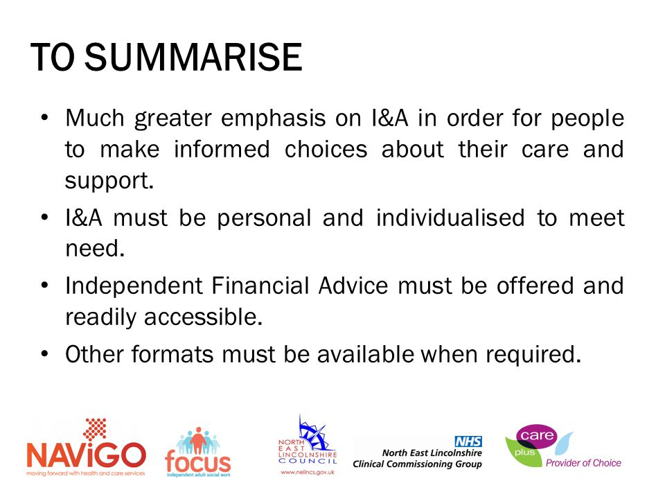 Much greater emphasis on I&A in order for people to make informed choices about their care and support.