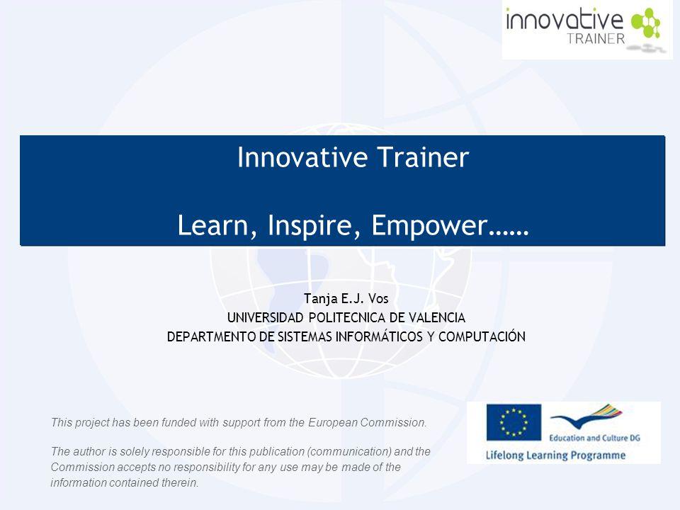 Innovative Trainer Learn, Inspire, Empower…… Innovative Trainer Learn, Inspire, Empower…… Tanja E.J. Vos UNIVERSIDAD POLITECNICA DE VALENCIA DEPARTMEN