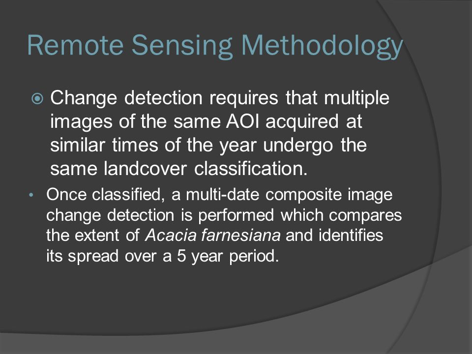 Remote Sensing Methodology  Change detection requires that multiple images of the same AOI acquired at similar times of the year undergo the same landcover classification.