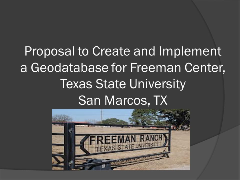Proposal to Create and Implement a Geodatabase for Freeman Center, Texas State University San Marcos, TX