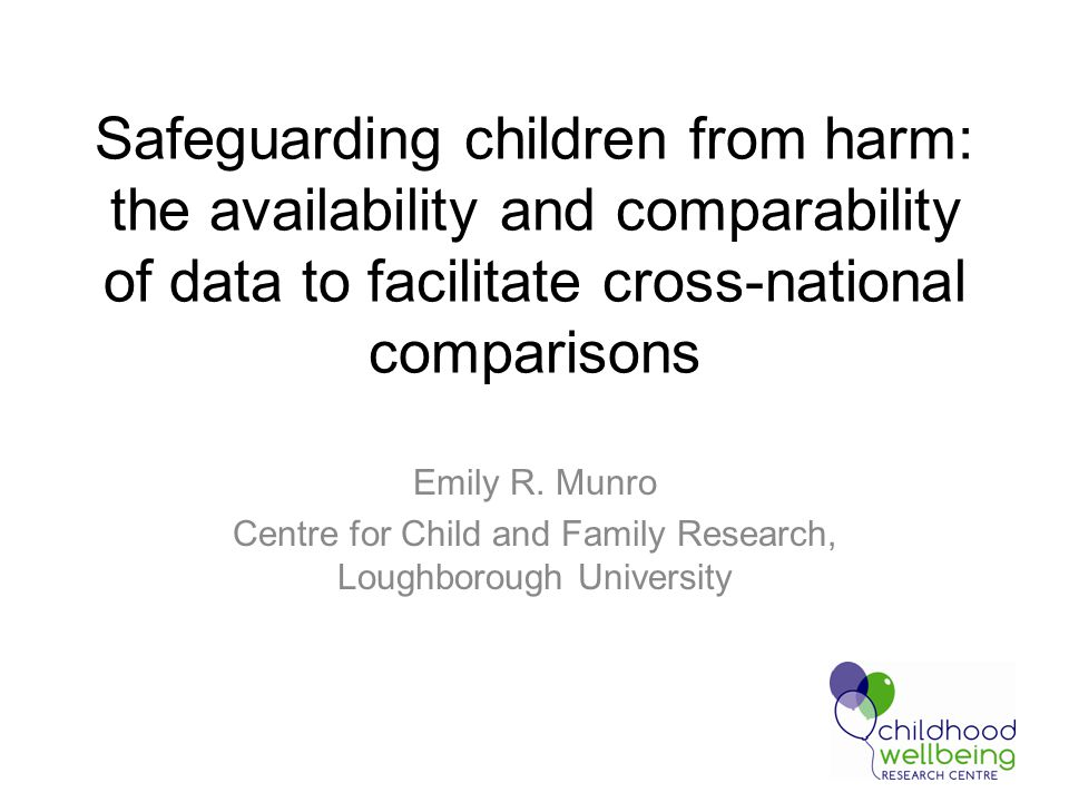 Safeguarding children from harm: the availability and comparability of data to facilitate cross-national comparisons Emily R.