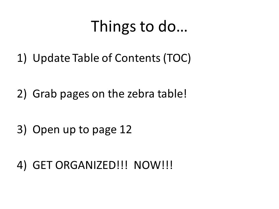 Things to do… 1)Update Table of Contents (TOC) 2) Grab pages on the zebra table.