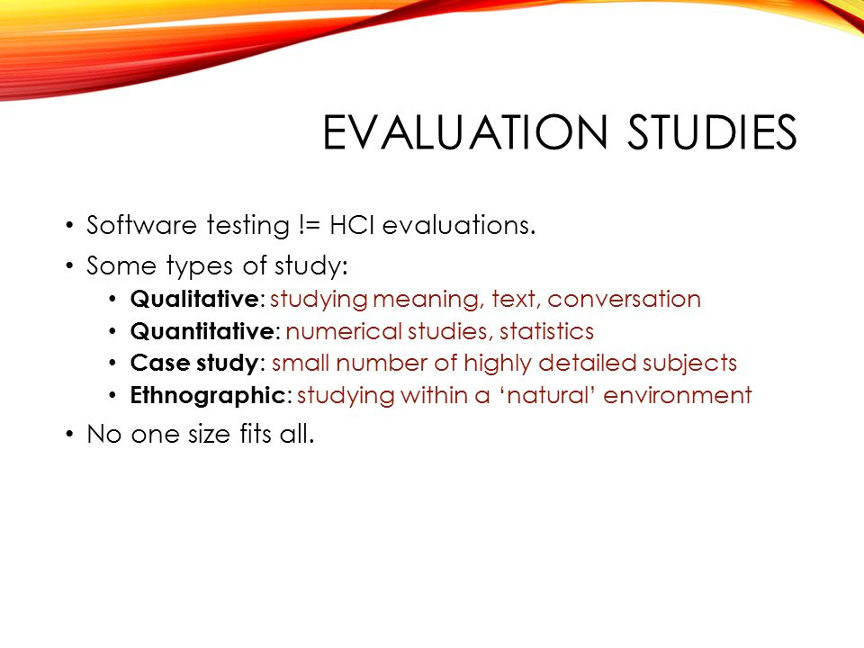 USER AND EXPERT STUDIES Expert studies: one or more HCI experts evaluates a system and finds issues and weak points.