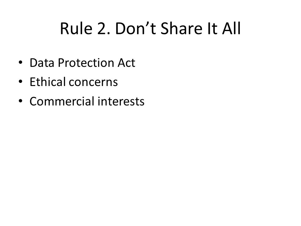 Rule 2. Don't Share It All Data Protection Act Ethical concerns Commercial interests