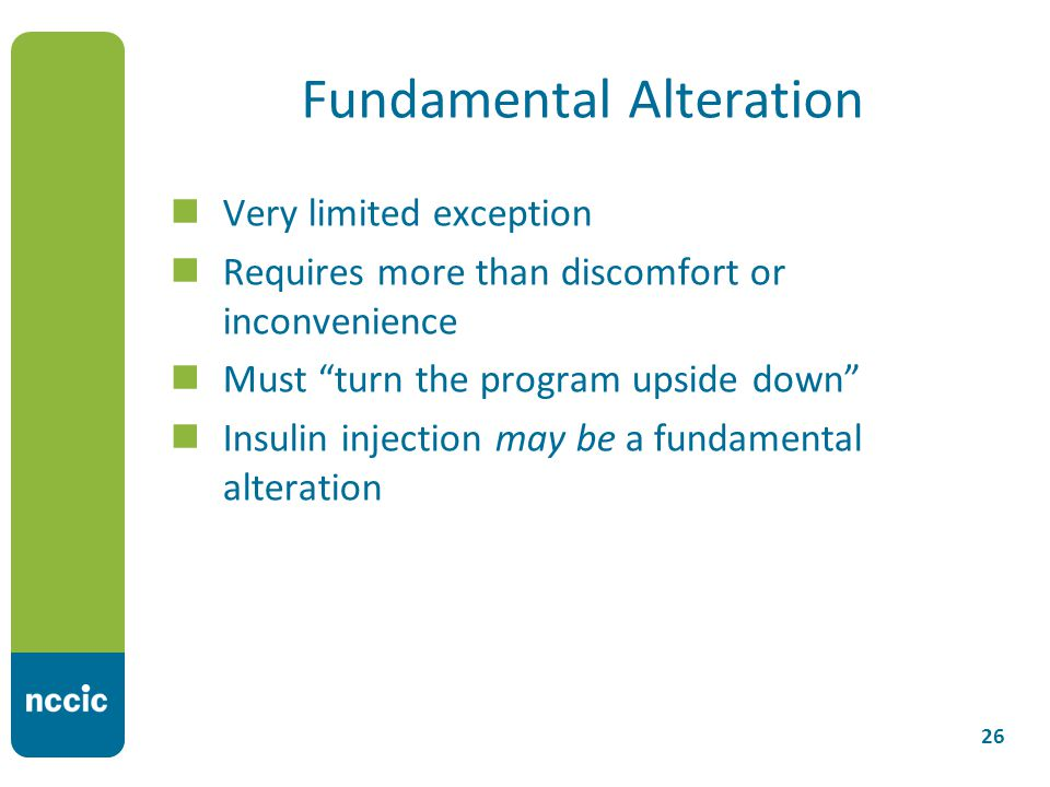 Fundamental Alteration Very limited exception Requires more than discomfort or inconvenience Must turn the program upside down Insulin injection may be a fundamental alteration 26