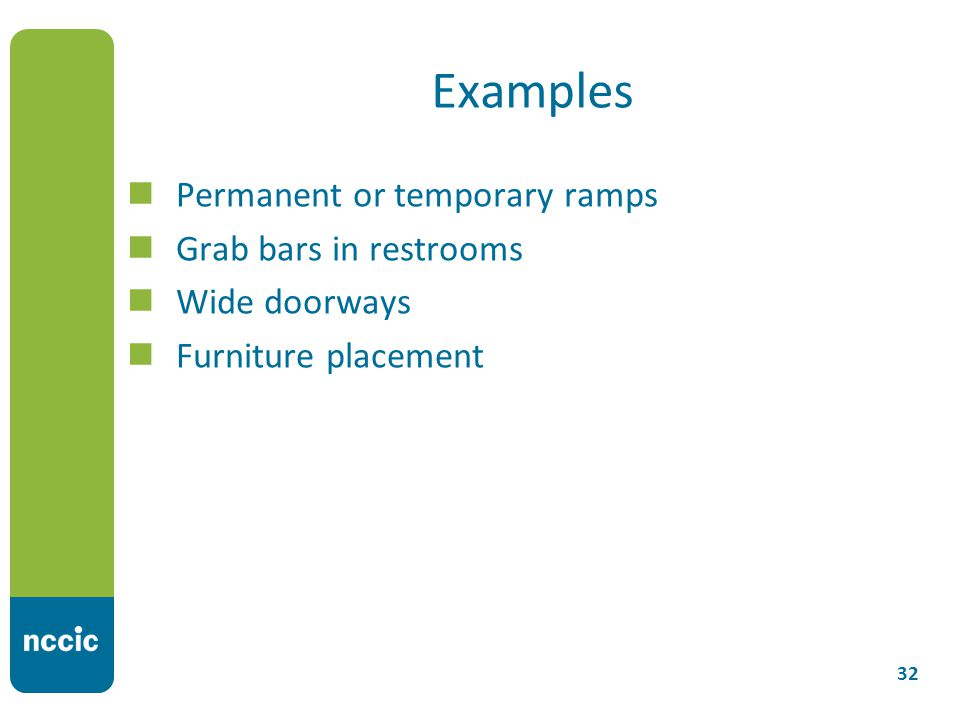 Examples Permanent or temporary ramps Grab bars in restrooms Wide doorways Furniture placement 32