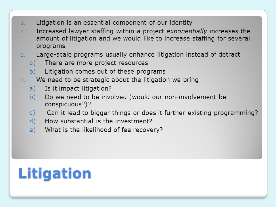 Litigation 1. Litigation is an essential component of our identity 2.