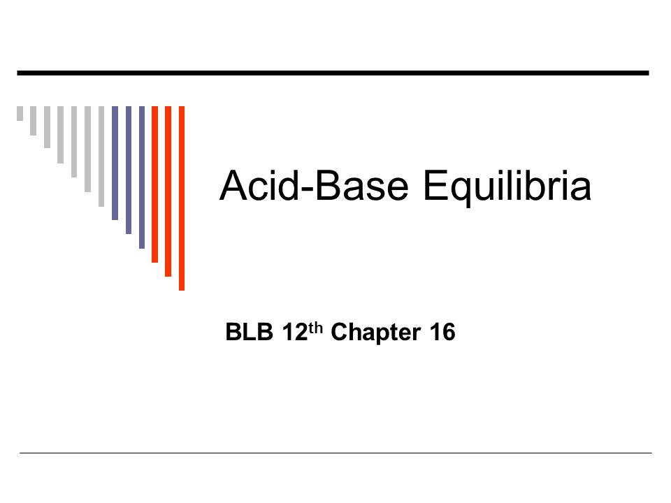 Acid-Base Equilibria BLB 12 th Chapter 16