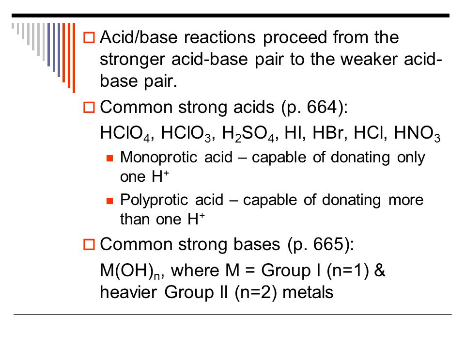  Acid/base reactions proceed from the stronger acid-base pair to the weaker acid- base pair.