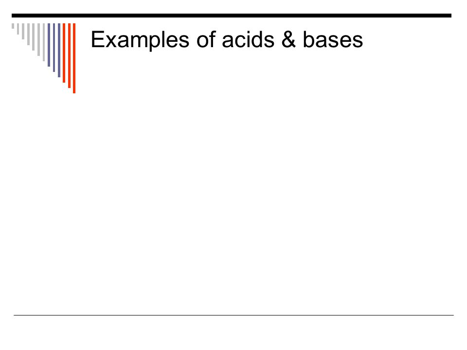 Examples of acids & bases