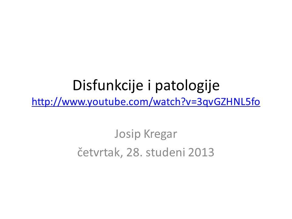Disfunkcije i patologije http://www.youtube.com/watch v=3qvGZHNL5fo http://www.youtube.com/watch v=3qvGZHNL5fo Josip Kregar četvrtak, 28.